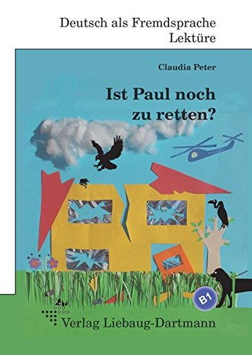 Ist Paul noch zu retten?: B1 Roman mit Übungen - für Jugendliche und Erwachsene, Deutsch lesen und lernen (Telord 1403)