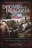 Drums and Dragons: A Field Guide to Mokele-mbembe and Other Living Dinosaurs in Africa (A Fictional Natural History of Cryptids Book 1)