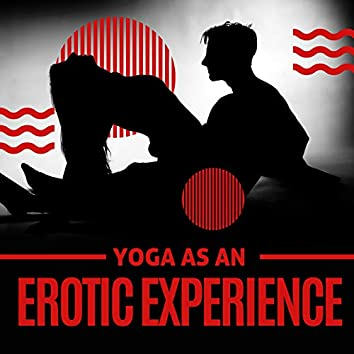 Yoga as an Erotic Experience – Tantric Body Exercises for You and Your Partner, Reach a Higher Level in Bodily and Spiritual Love