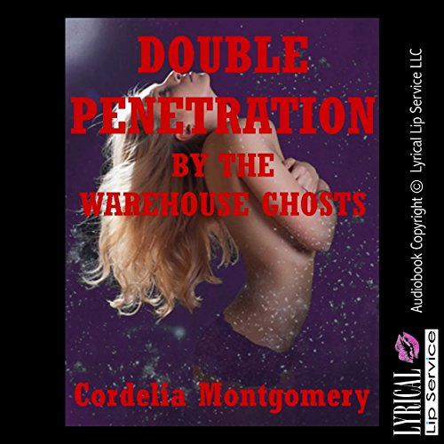 Double Penetration by the Warehouse Ghosts: A Paranormal Rough Sex Erotica Story audiobook cover art