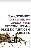 Die Reiter der Apokalypse: Geschichte des Dreißigjährigen Krieges von Schmidt, Georg