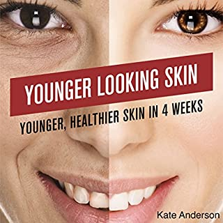 Younger-Looking Skin: Younger, Healthier Skin in 4 Weeks     Skin Care, Book 1              By:                                                                                                                                 Kate Anderson                               Narrated by:                                                                                                                                 Denise Krueger                      Length: 43 mins     25 ratings     Overall 3.4
