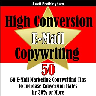 High Conversion E-Mail Copywriting: 50 E-Mail Marketing Copywriting Tips to Increase Your Conversion Rates by 30% or More cover art