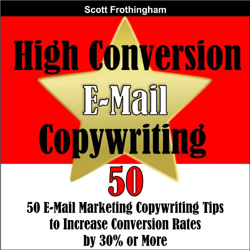 High Conversion E-Mail Copywriting: 50 E-Mail Marketing Copywriting Tips to Increase Your Conversion Rates by 30% or More audiobook cover art