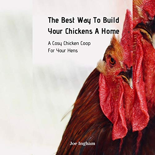 The Best Way to Build Your Chickens a Home  By  cover art