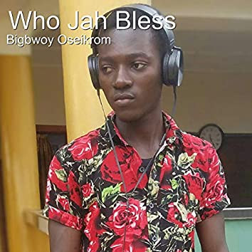Who Jah Bless