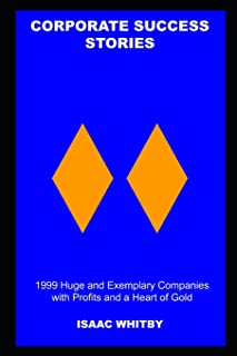 Corporate Success Stories: 1999 Huge and Exemplary Companies with Profits and a Heart of Gold