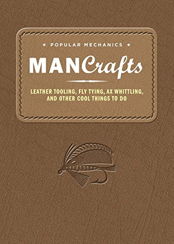 Compare Textbook Prices for Popular Mechanics Man Crafts: Leather Tooling, Fly Tying, Ax Whittling and Other Cool Things to Do Reissue Edition ISBN 9781618371645 by Popular Mechanics