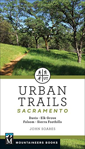 Compare Textbook Prices for Urban Trails: Sacramento: Davis * Elk Grove * Folsom * Sierra Foothills  ISBN 9781680512847 by Soares, John