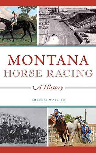 Compare Textbook Prices for Montana Horse Racing: A History  ISBN 9781540239624 by Wahler, Brenda