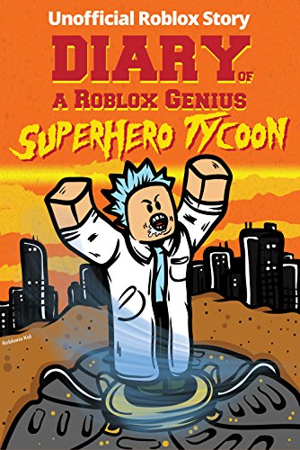 Diary of a Roblox Genius: Superhero Tycoon (Unofficial New Roblox Noob Diaries) (English Edition)