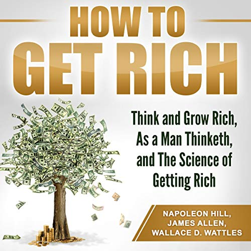 How to Get Rich     Think and Grow Rich, As a Man Thinketh, and The Science of Getting Rich              De :                                                                                                                                 Napoleon Hill,                                                                                        James Allen,                                                                                        Wallace D. Wattles                               Lu par :                                                                                                                                 Madison Niederhauser                      Durée : 12 h et 42 min     Pas de notations     Global 0,0