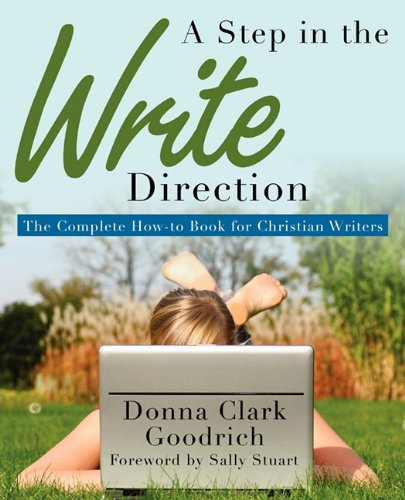 A Step in the Write Direction: The Complete How-to Book for Christian Writers