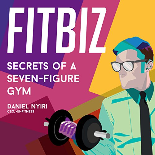 Fitbiz: Secrets of a Seven-Figure Gym audiobook cover art