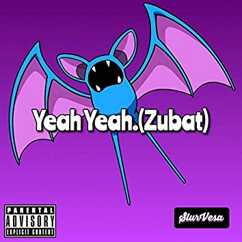 Yeah Yeah (Zubat)