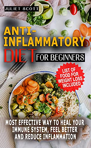 ANTI-INFLAMMATORY DIET FOR BEGINNERS: Most Effective Way To Heal Your Immune System, Feel Better And Reduce Inflammation-Ultimate Diet And Action Plans, No-Stress Meal, Quick And Easy Food To Heal An