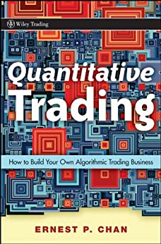 Quantitative Trading: How to Build Your Own Algorithmic Trading Business (Wiley Trading Book 381) by [Ernie Chan]
