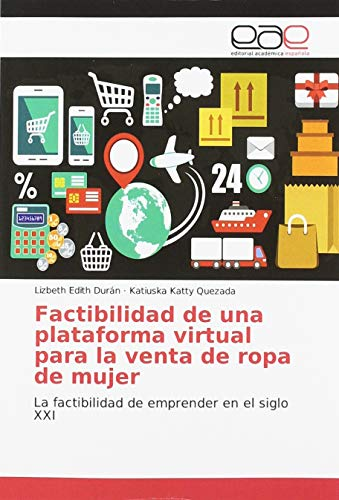 Factibilidad de una plataforma virtual para la venta de ropa de mujer: La factibilidad de emprender en el siglo XXI