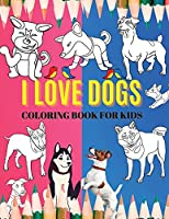 I Love Dogs.Coloring Book For Kids: A Dog Colouring Book For Pre-Schoolers; Toddlers, Ages 2, 3, 4,5, (I Love Colouring)