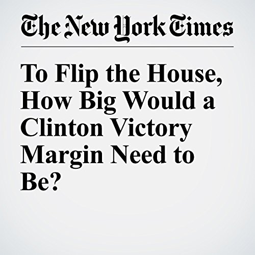 To Flip the House, How Big Would a Clinton Victory Margin Need to Be? audiobook cover art