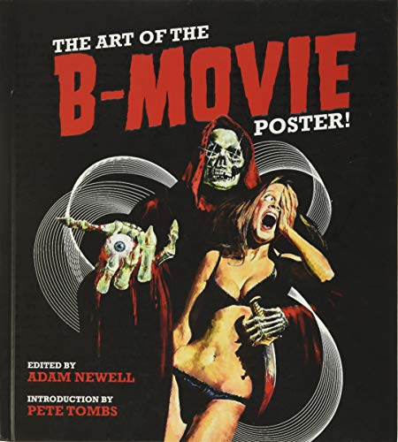 Compare Textbook Prices for The Art of the B Movie Poster Illustrated Edition ISBN 9781584236221 by Newell, Adam,Tombs, Pete
