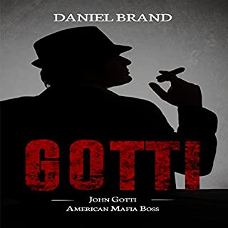 Gotti: John Gotti American Mafia Boss                   By:                                                                                                                                 Daniel Brand                               Narrated by:                                                                                                                                 Michael Soma                      Length: 1 hr and 38 mins     7 ratings     Overall 2.9
