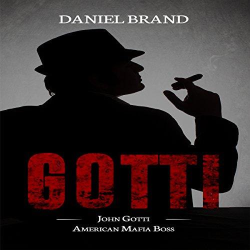 Gotti: John Gotti American Mafia Boss audiobook cover art