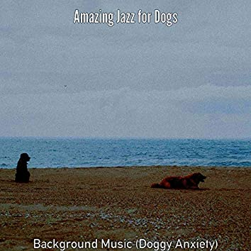 Background Music (Doggy Anxiety)