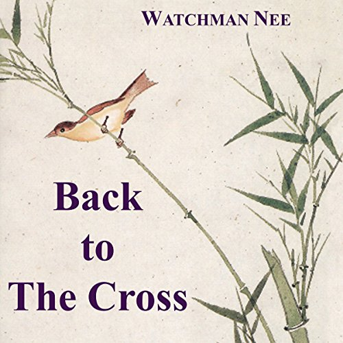 Back to the Cross                   By:                                                                                                                                 Watchman Nee                               Narrated by:                                                                                                                                 Josh Miller                      Length: 5 hrs and 4 mins     Not rated yet     Overall 0.0