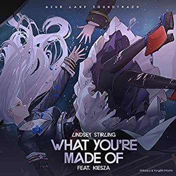 """What You're Made Of (feat. Kiesza) [From """"Azur Lane"""" Original Video Game Soundtrack]"""