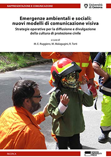 Emergenze ambientali e sociali: nuovi modelli di comunicazione visiva. Strategie operative per la diffusione e divulgazione della cultura di protezione civile
