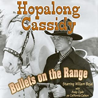 Hopalong Cassidy: Bullets on the Range                   By:                                                                                                                                 Clarence Mulford                               Narrated by:                                                                                                                                 William Boyd,                                                                                        Clyde Andy                      Length: 7 hrs and 39 mins     5 ratings     Overall 3.6