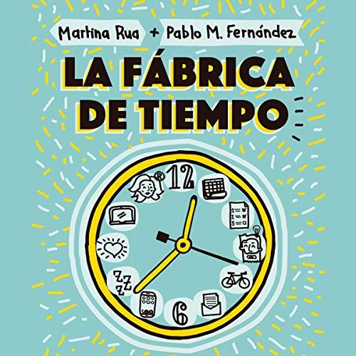 La fábrica de tiempo [The Time Factory] Audiobook By Martina Rua, Pablo Martín Fernández cover art