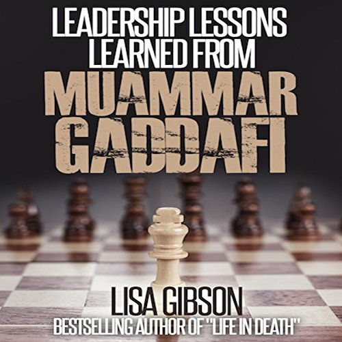 Leadership Lessons Learned from Muammar Gaddafi  By  cover art