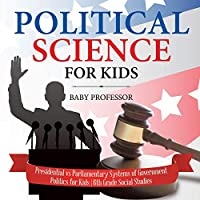 Political Science for Kids - Presidential vs Parliamentary Systems of Government Politics for Kids 6th Grade Social Studies