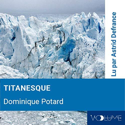 Titanesque                   Auteur(s):                                                                                                                                 Dominique Potard                               Narrateur(s):                                                                                                                                 Astrid Defrance                      Durée: 1 h et 10 min     Pas de évaluations     Au global 0,0