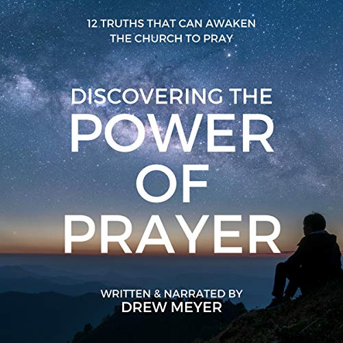 Discovering the Power of Prayer: 12 Truths That Can Awaken the Church to Pray audiobook cover art