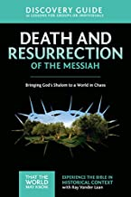 Death and Resurrection of the Messiah Discovery Guide: Bringing God's Shalom to a World in Chaos (That the World May Know)