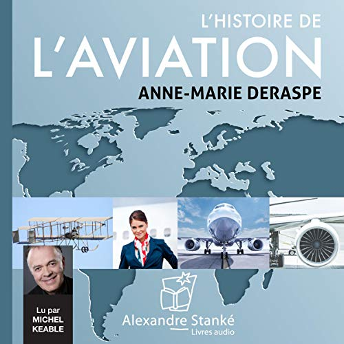 L'histoire de l'aviation                   By:                                                                                                                                 Anne-Marie Deraspe                               Narrated by:                                                                                                                                 Michel Keable                      Length: 1 hr and 19 mins     Not rated yet     Overall 0.0