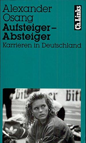 Aufsteiger – Absteiger: Karrieren in Deutschland Mit Fotos von Wulf Olm (Literarische Publizistik)