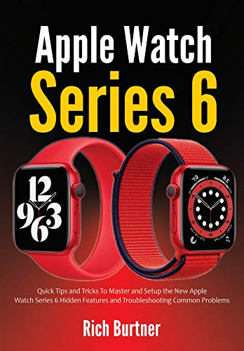 Apple Watch Series 6: Quick Tips and Tricks To Master and Setup the New Apple Watch Series 6 Hidden Features and Troubleshooting Common Problems (English Edition)