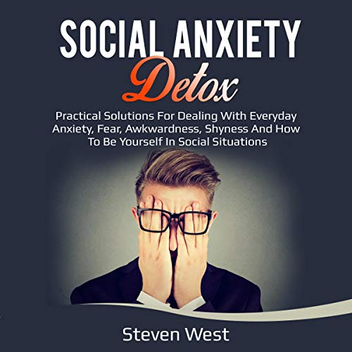Social Anxiety Detox     Practical Solutions for Dealing with Everyday Anxiety, Fear, Awkwardness, Shyness, and How to Be Yourself in Social Situations              By:                                                                                                                                 Steven West                               Narrated by:                                                                                                                                 Raymond Lawrence                      Length: 3 hrs     5 ratings     Overall 4.4