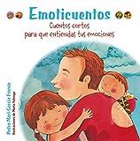 Emoticuentos. Cuentos cortos para que entiendas tus emociones (Castellano - A PARTIR DE 3 AÑOS...