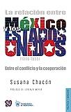 La relación entre México y los Estados Unidos (1940-1955). Entre el conflicto y la cooperación (Politica y Derecho)