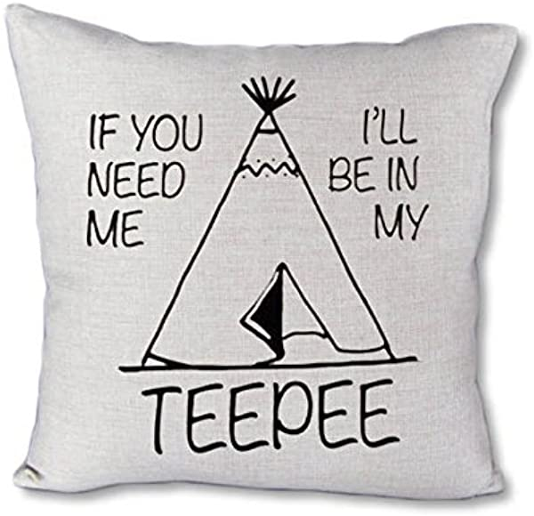 If You Need Me I Ll Be In My Teepee 18 Pillow Cover Grey