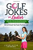 Golf Jokes For Ladies: A Unique Collection Of Funny Golfing Jokes For Ladies
