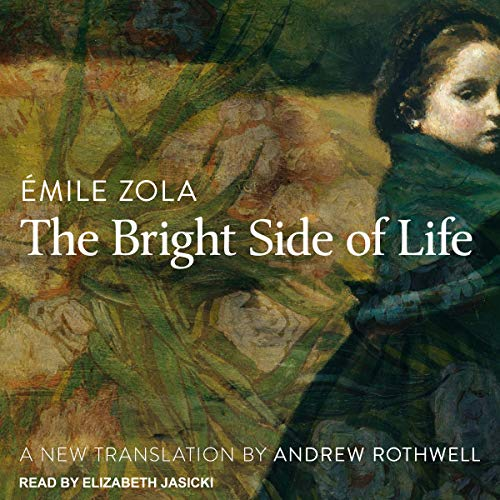 The Bright Side of Life                   Written by:                                                                                                                                 Emile Zola,                                                                                        Andrew Rothwell - translator                               Narrated by:                                                                                                                                 Elizabeth Jasicki                      Length: 17 hrs and 24 mins     Not rated yet     Overall 0.0