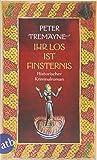 Ihr Los ist Finsternis: Historischer Kriminalroman (Schwester Fidelma ermittelt, Band 29) - Peter Tremayne