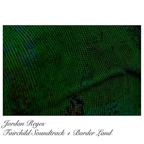 Fairchild Soundtrack + Border Land