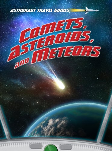 Comets, Asteroids, and Meteors (Astronaut Travel Guides)